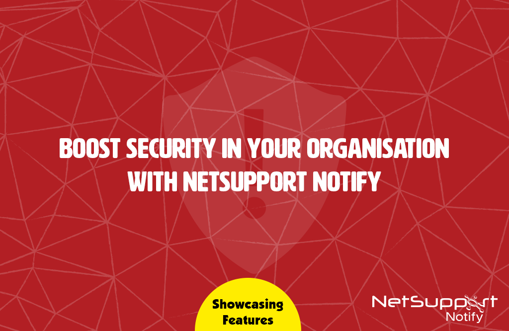 Boost security in your organisation with NetSupport Notify