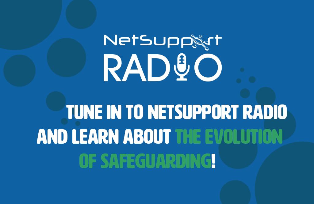 New NetSupport Radio podcast: Safeguarding's evolution