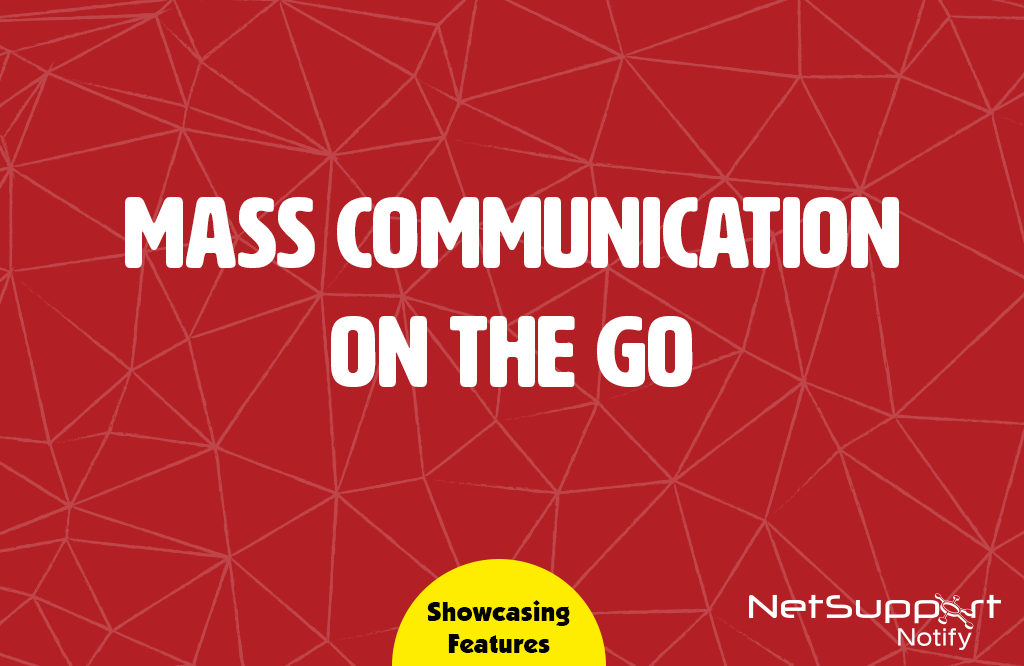 Mass communication on the go with NetSupport Notify