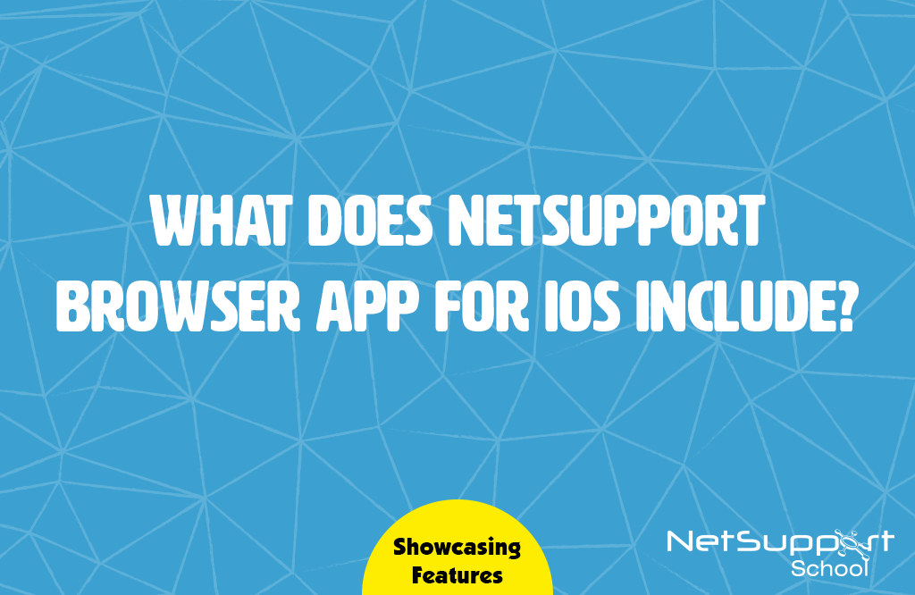 What does the NetSupport Browser app for iOS include?
