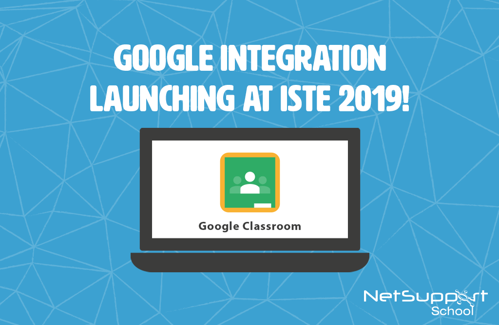 NetSupport School launches Google Classroom integration at ISTE 2019