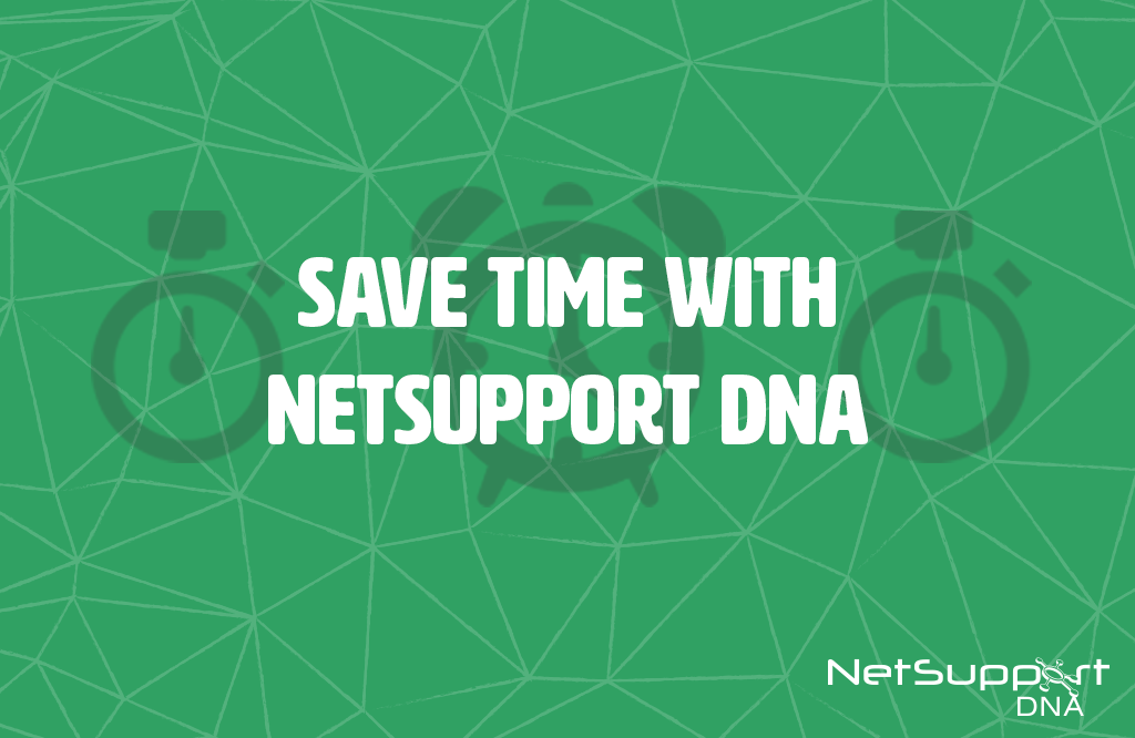 Save time with NetSupport DNA!