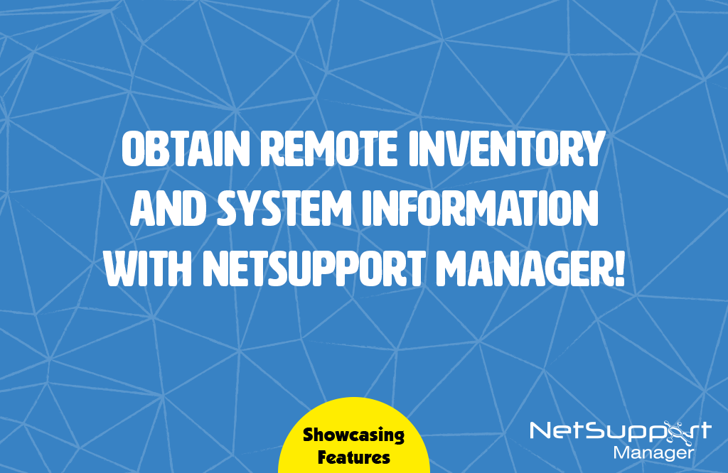 Obtain a Remote Inventory and System Information with NetSupport Manager!