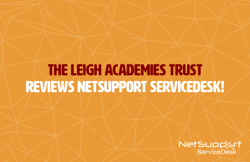 The Leigh Academies Trust reviews NetSupport ServiceDesk