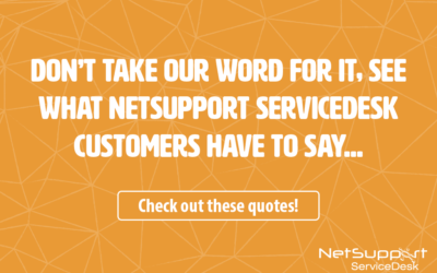 Don't take our word for it, see what our NetSupport ServiceDesk customers have to say…