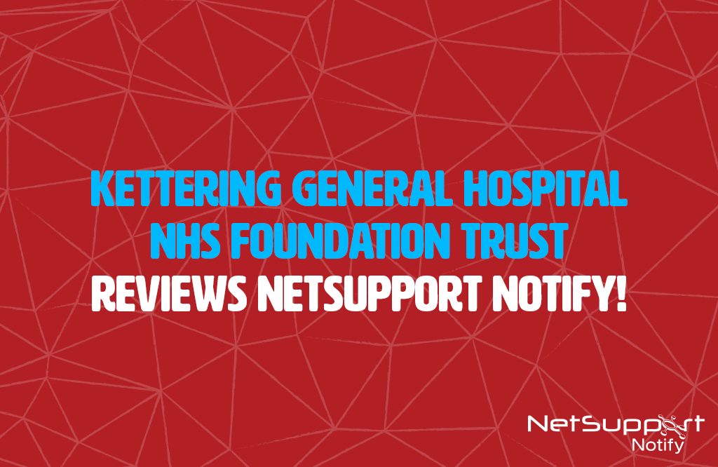 Kettering General Hospital NHS Foundation Trust reviews NetSupport Notify