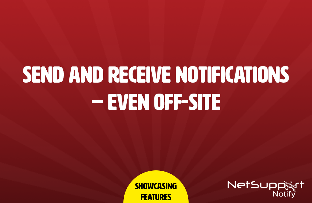 Send and receive notifications – even off-site