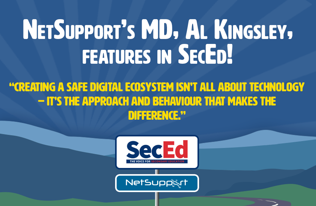 Check out Sec-Ed's new article featuring NetSupport's Al Kingsley!