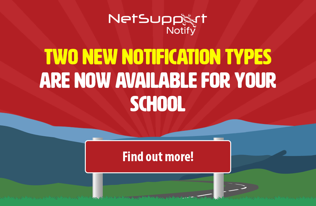 Support your school with two new NetSupport Notify notification types!