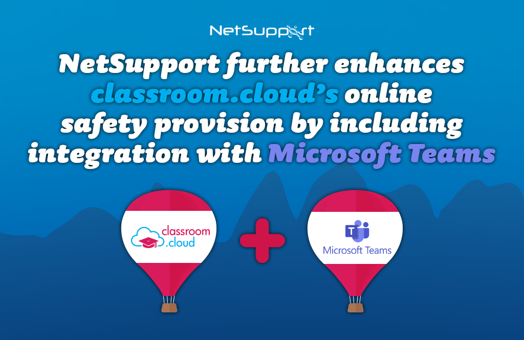 NetSupport further enhances classroom.cloud's online safety provision by including integration with Microsoft Teams